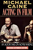 Michael Caine - Acting in Film: An Actor s Take on Movie Making (The Applause Acting Series) Revised Expanded Edition by Michael Caine (2000-02-01)