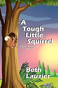A Tough Little Squirrel (A Zippy Adventure Book 1) by [Lauzier, Beth]