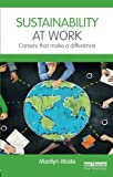 Sustainability at Work: Careers that make a difference by Marilyn Waite