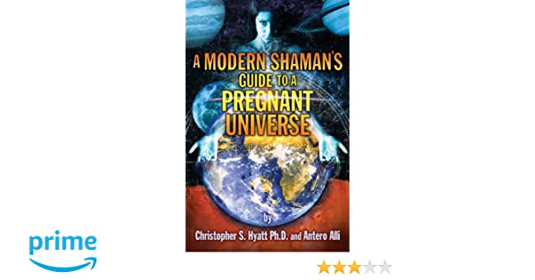 Modern Shamans Guide to a Pregnant Universe