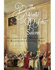 The World of the Salons: Sociability and Worldliness in Eighteenth-Century Paris