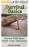 Survival Basics:  Harvest Wild Meat Simple Traps and Snares: (Ultimate Survival Guide, Survival Food) (Wilderness Survival Guide, Survival Craft)
