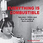 Everything Is Combustible: Television, CBGB's and Five Decades of Rock and Roll: The Memoirs of an Alchemical Guitarist | Richard Lloyd