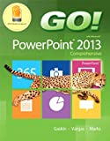 GO! with Microsoft PowerPoint 2013 Comprehensive 1st Edition