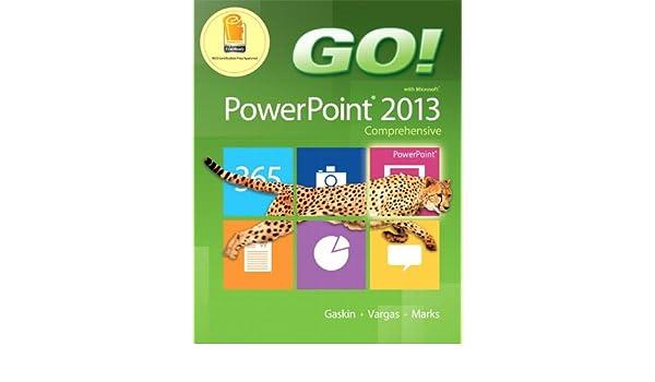 GO! with Microsoft PowerPoint 2013 Comprehensive: Amazon.es: Shelley Gaskin, Alicia Vargas, Suzanne Marks: Libros en idiomas extranjeros