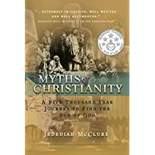 Myths of Christianity: A Five Thousand Year Journey To Find The Son of God