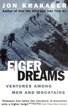 Eiger Dreams: Ventures Among Men and Mountains by [Krakauer, Jon]