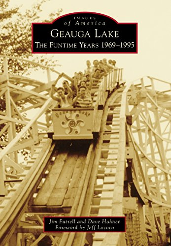 Geauga Lake: The Funtime Years 1969-1995 (Images of America) ()
