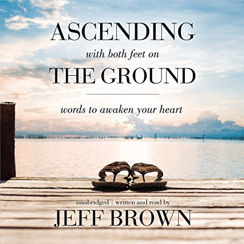 Ascending with Both Feet on the Ground: Words to Awaken Your Heart Audiobook [Free Download by Trial] thumbnail