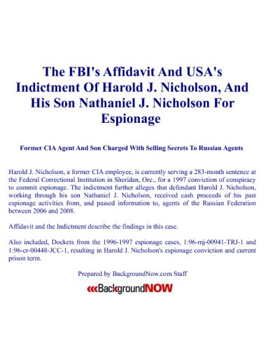 FBI Affidavit & USA Indictment Of Harold J. Nicholson, And Son Nathaniel J. Nicholson For Espionage: Former CIA Agent And Son Charged With Selling Secrets To Russian Agents