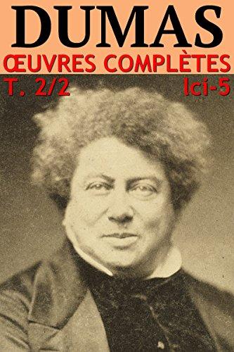 Alexandre Dumas - Oeuvres Complètes Illustrées - Partie II : Voyages, Histoire, Théâtre, Causeries, Divers lci-5 (Version Illustrée Standard 90Mo) (French Edition)