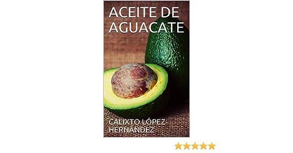 ACEITE DE AGUACATE eBook: CALIXTO LÓPEZ HERNÁNDEZ: Amazon.es: Tienda Kindle