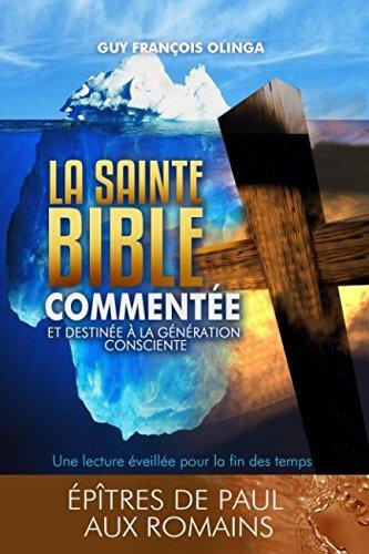 La Sainte Bible Commentée - Épître de Paul aux Romains (La Sainte Bible Commentée pour la Génération Consciente) (French Edition)
