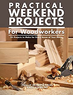 Book Cover: Practical Weekend Projects for Woodworkers: 35 Projects to Make for Every Room of Your Home