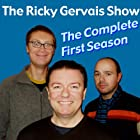 Ricky Gervais Show: The Complete First Season Performance by Ricky Gervais, Steve Merchant, Karl Pilkington Narrated by Ricky Gervais, Steve Merchant, Karl Pilkington