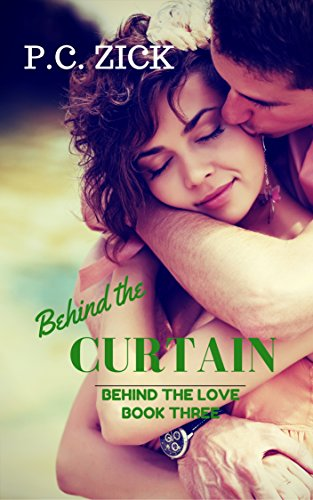 Behind the Curtain (Behind the Love Book 3) by [Zick, P.C.]