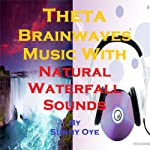 Theta Brainwaves Music Mixed with Natural Waterfall Sounds: For Deep Meditation and Light Sleep | Sunny Oye