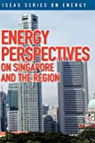 Energy Perspectives on Singapore and the Region, , 981230410X