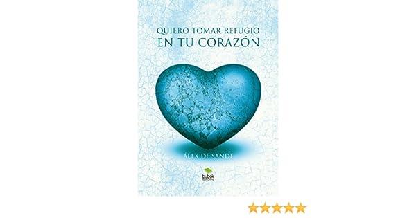 Quiero tomar refugio en tu corazón eBook: de Sande, Alex: Amazon ...