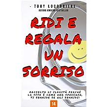 RIDI E REGALA UN SORRISO: Raccolta di ilarità perchè la vita è come uno specchio, ti sorride se gli sorridi! (Smile Vol. 1) (Italian Edition)