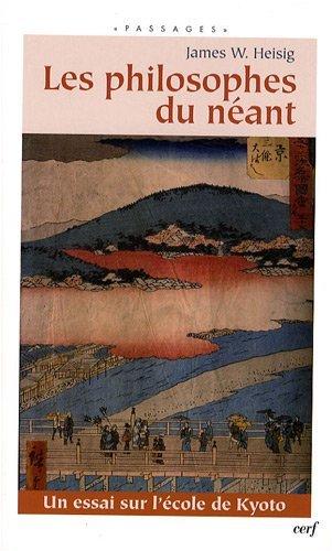 Les philosophes du néant : Un essai sur l'école de Kyoto Broché – 8 janvier 2009 James W. Heisig Sylvain Isaac Bernard Stevens Jacynthe Tremblay