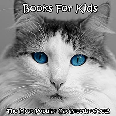 Cats: The Most Popular Cat Breeds of 2015 (cats books for kids) (cat picture book)