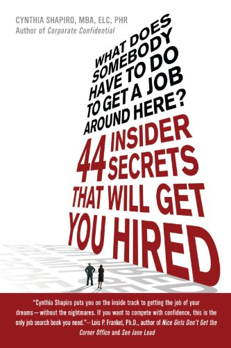 What Does Somebody Have to Do to Get a Job Around Here! 44 Insider Secrets and Tips that Will Get You Hired (Best Resume To Get A Job)