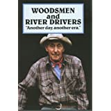 Woodsmen and River Drivers, Another Day, Another Era