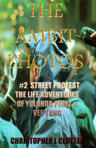Street Protest (The Life Adventures Of Vee Tung And Yolonda Perez Book 1)