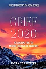 Grief 2020: 20 Coaching Tips for Moving Through the Pandemic (WISDOM NUGGETS BY DORA) Paperback