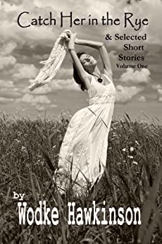 Catch Her in the Rye: & Selected Short Stories by [Hawkinson, Wodke]