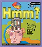 Hmm?: The Most Interesting Book You'll Ever Read about Memory (Mysterious You)