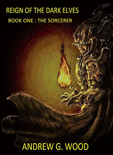 Reign of the Dark Elves: Book One : The Sorcerer