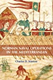 Front cover for the book Norman naval operations in the Mediterranean by Charles D Stanton