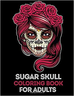 Amazon Com Sugar Skull Coloring Book For Adults 35 High Quality