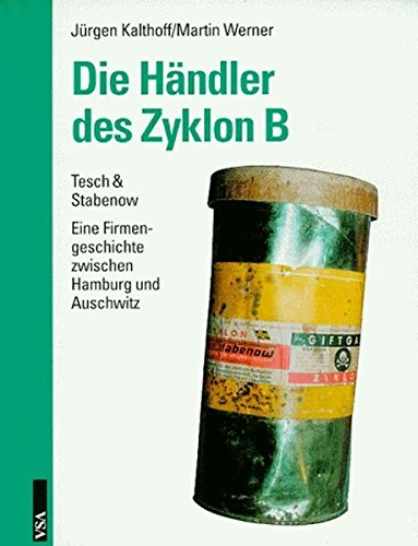 Die Händler des Zyklon B: Tesch & Stabenow - eine Geschichte zwischen Hamburg und Auschwitz