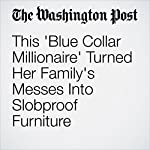 This 'Blue Collar Millionaire' Turned Her Family's Messes Into Slobproof Furniture | Abha Bhattarai