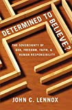 img - for Determined to Believe?: The Sovereignty of God, Freedom, Faith, and Human Responsibility book / textbook / text book
