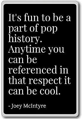 Es divertido ser parte de la historia del pop. En cualquier ...