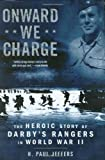 Front cover for the book Onward We Charge: The Heroic Story of Darby's Rangers in World War II by H. Paul Jeffers