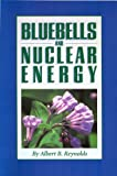Bluebells and Nuclear Energy, Reynolds, Albert B., 0944838634