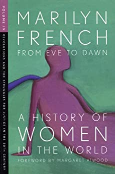 From Eve to Dawn, A History of Women in the World, Volume IV: Revolutions and Struggles for Justice in the 20th Century: 4 by [French, Marilyn]