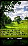 13 bonnes raisons de renouer avec la nature tous les jours de la semaine french edition