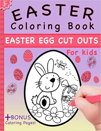 Easter Coloring Book Easter Egg Cut Outs For Kids And Coloring Pages Kaisanti Press 9780991654710 Amazon Com Books