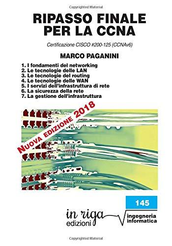 RIPASSO FINALE per la CCNA: Certificazione CISCO #200-125 (CCNAv6) Copertina flessibile – 1 gen 2018 Marco Paganini in riga edizioni 8893642298 Informatica