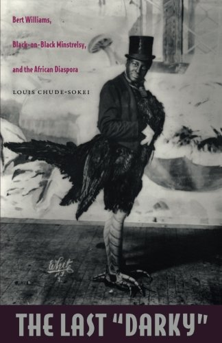 The Last 'Darky': Bert Williams, Black-on-Black Minstrelsy, and the African Diaspora (a John Hope Franklin Center Book)