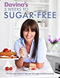 By Davina McCall Davina's 5 Weeks to Sugar-Free: Yummy, Easy Recipes to Help You Kick Sugar and Feel Amazing [Paperback]