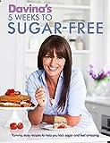 By Davina McCall Davina's 5 Weeks to Sugar-Free: Yummy, Easy Recipes to Help You Kick Sugar and Feel Amazing [Paperback]