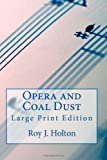 Opera and Coal Dust - Large Print Edition, Roy Holton, 1494235803
