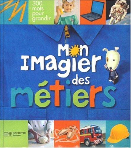 Mon imagier des métiers Album – 25 avril 2007 François Lemaire HACHETTE JEUNESSE 2013912161 Children' s Books/All Ages